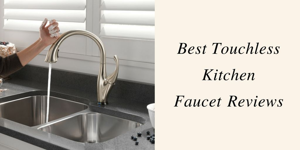 Find Out The Reviews Of Best Touchless Kitchen Faucets 2018 In The