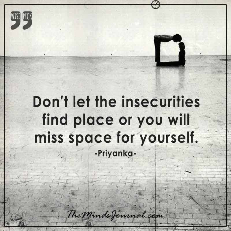 Don't let the insecurities find place - Words by Priyanka  - http://themindsjournal.com/dont-let-the-insecurities-find-place/