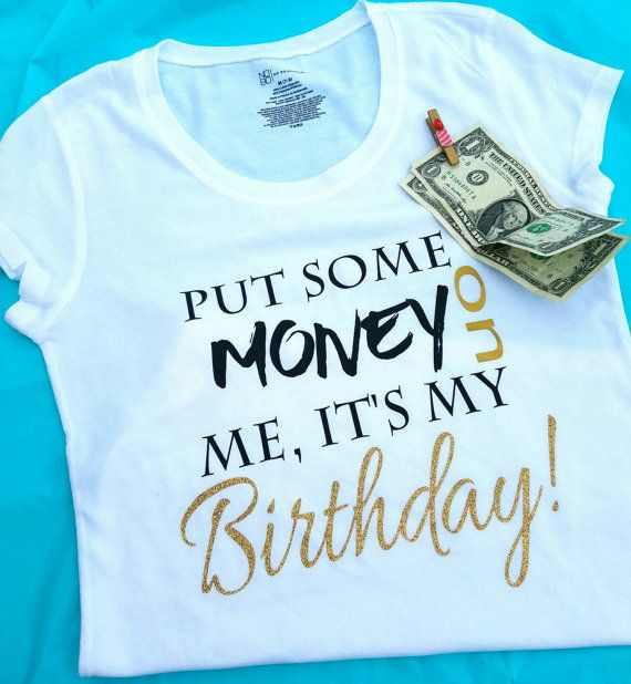Put Some Money On Me Its My Birthday