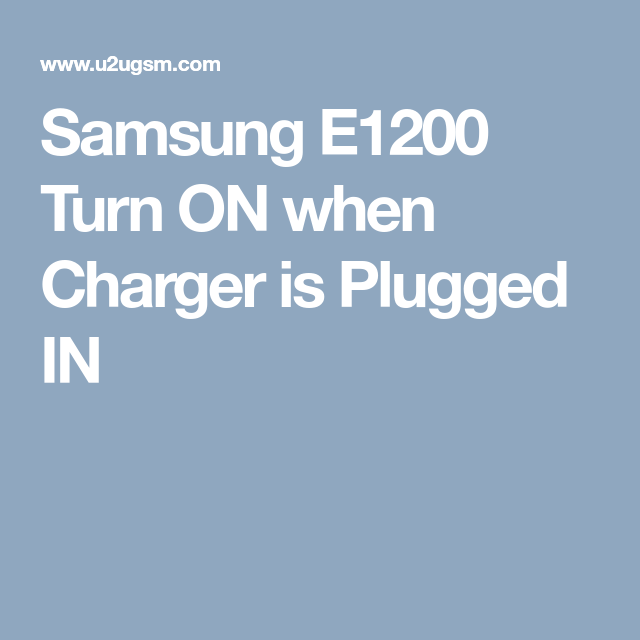 Samsung E1200 Turn On When Charger Is Plugged In
