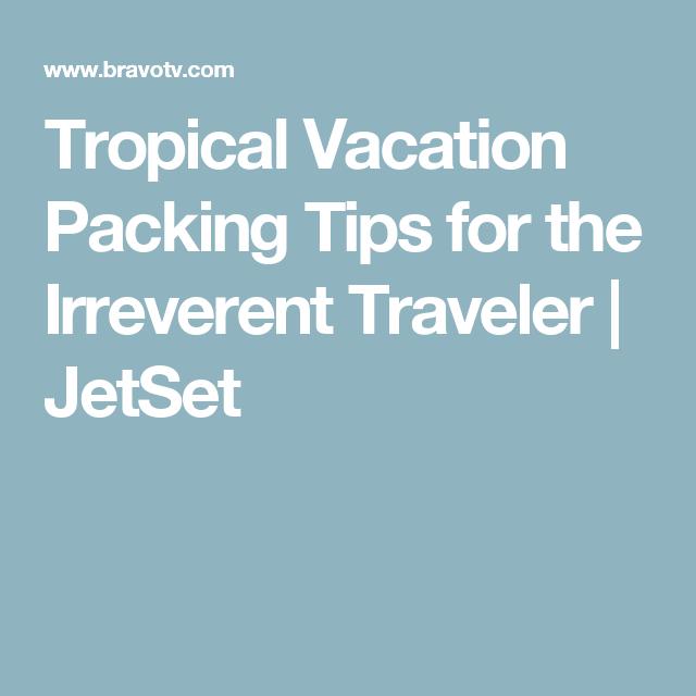Tropical Vacation Packing Tips for the Irreverent Traveler | JetSet