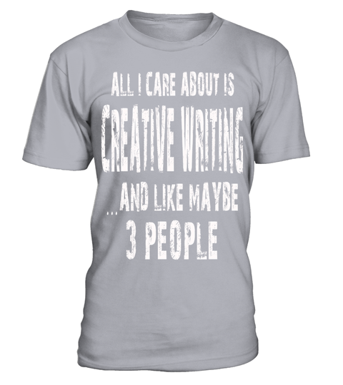 # All I Care About Is Creative Writing And Like Maybe 3 People   Limited Edition Tshirt .  All I Care About Is Creative Writing And Like Maybe 3 People - Limited Edition Tshirt