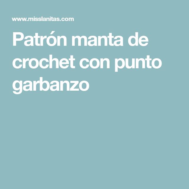 Patrón manta de crochet con punto garbanzo | pañoleta | Pinterest ...