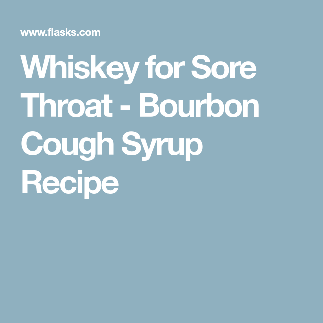 whiskey for sore throat bourbon cough syrup recipe ayurveda