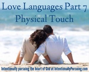 Love Languages Part 7 - Physical Touch - Intentionally Pursuing
