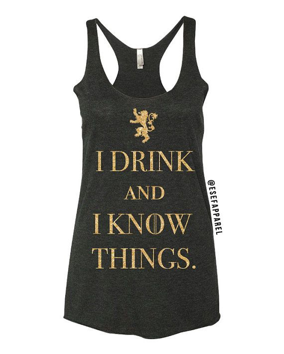 I Drink And I Know Things Inspired By Tyrion Lannister Game Of Thrones Ladies Top Tees Game Of Thrones Shirts Womens Tops Tops