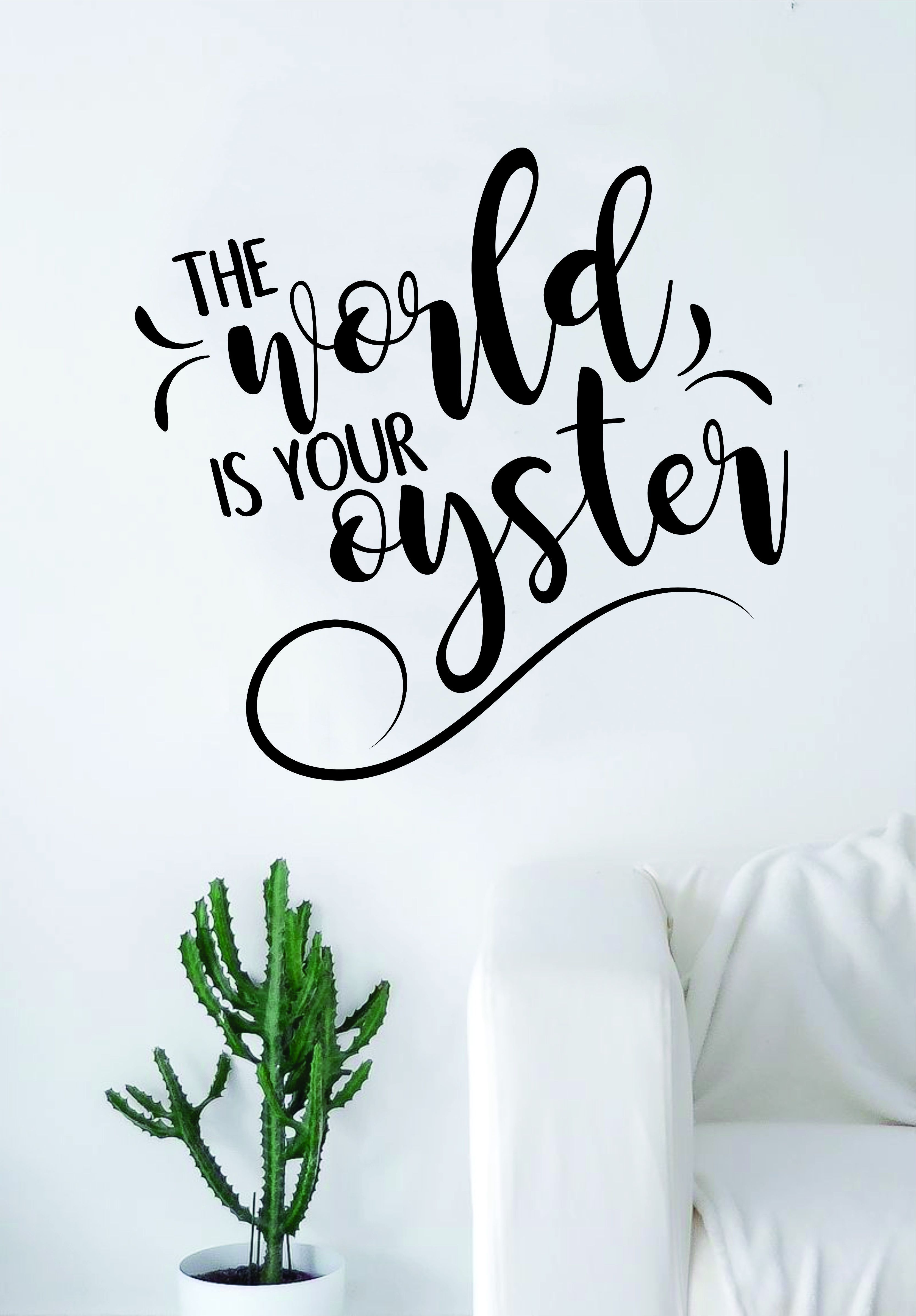The World Is Your Oyster Quote Wall Decal Sticker Room Art Vinyl
