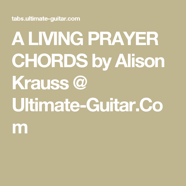 A Living Prayer Chords By Alison Krauss Ultimate Guitar My