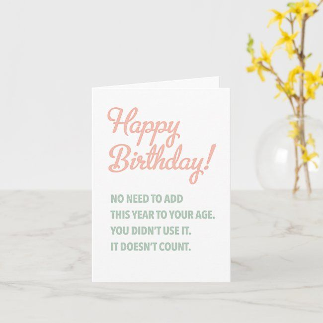Year Doesn T Count For Age Birthday Card Zazzle Com Birthday Cards Birthday Custom Greeting Cards
