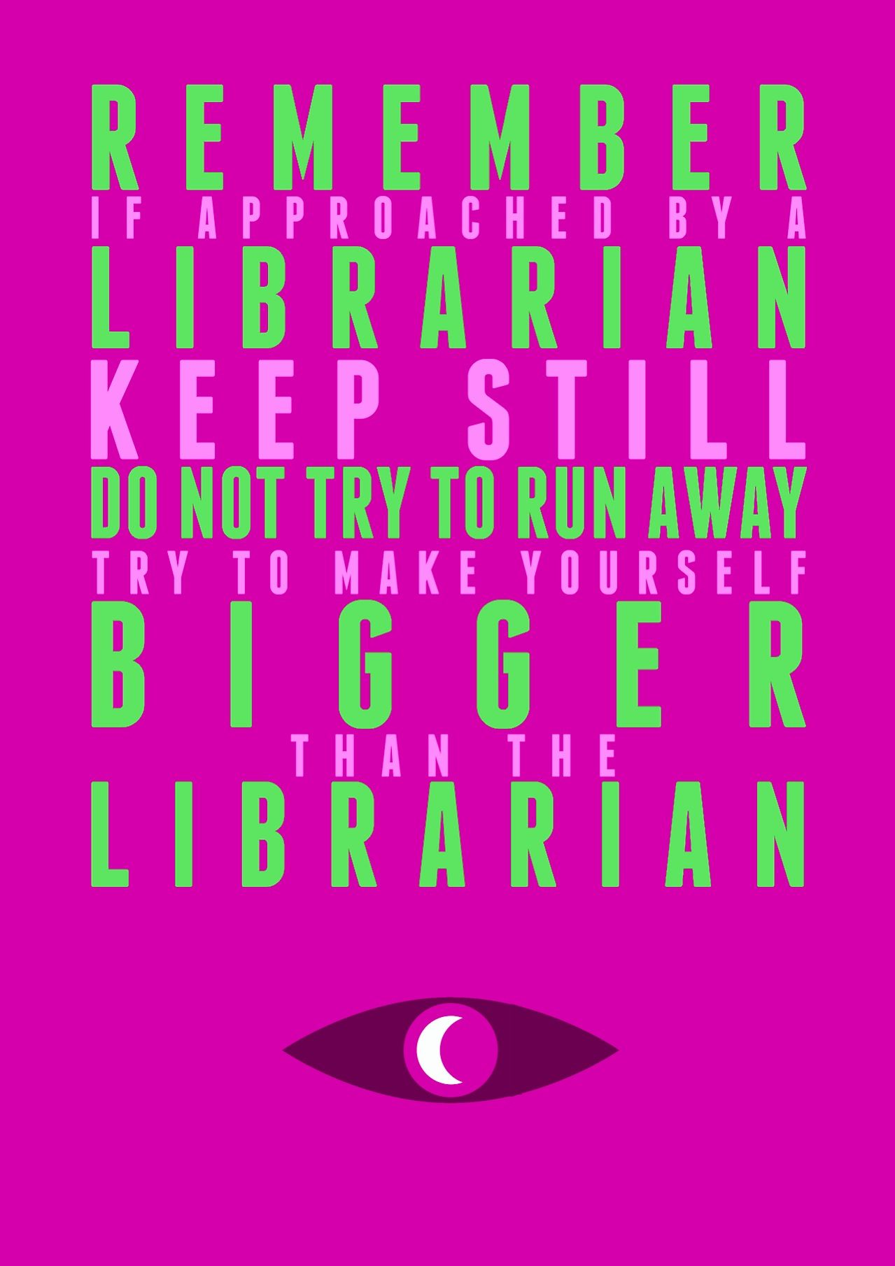 Remember If Approached By A Librarian Keep Still Do Not Try To Run