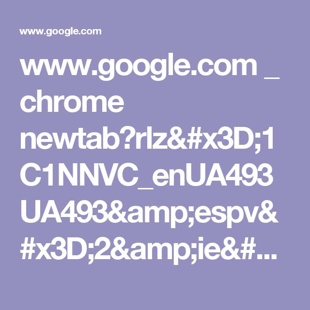 www.google.com _ chrome newtab?rlz=1C1NNVC_enUA493UA493&espv=2&ie=UTF-8