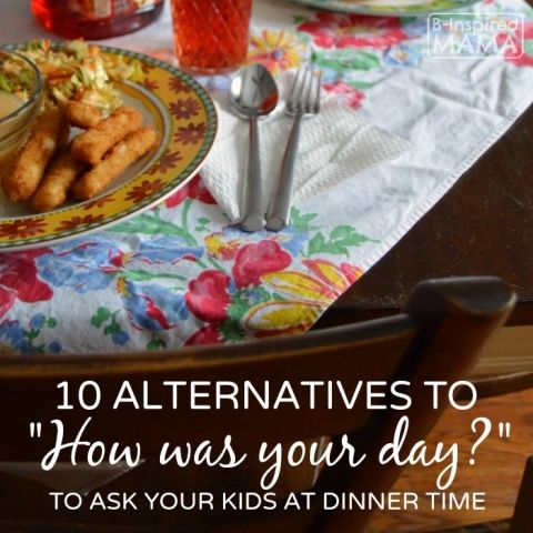 10 Family Dinner Time Questions - Beyond How Was Your Day - B-Inspired Mama