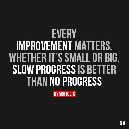 Every improvement matters.