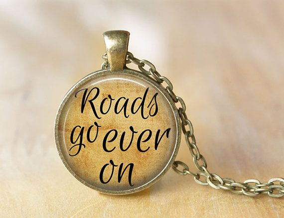 Roads Go Ever On  Quote Necklace  Literary by ShakespearesSisters, $9.00 The Lord of the Rings - J.R.R. Tolkien Quote