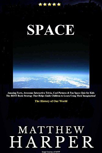 SPACE: Amazing Facts, Awesome Interactive Trivia, Cool Pictures & Fun Space Quiz for Kids - The BEST Book Strategy That Helps Guide Children to Learn Using ... The History of Our World (Did You Know 22) by Matthew Harper http://www.amazon.com/dp/B00LPKY5LO/ref=cm_sw_r_pi_dp_aGehwb174QQXK