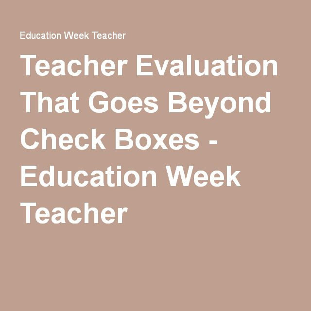 Teacher Evaluation That Goes Beyond Check Boxes  Education Week