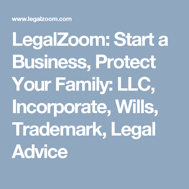 Legalzoom Start A Business Protect Your Family Llc Incorporate