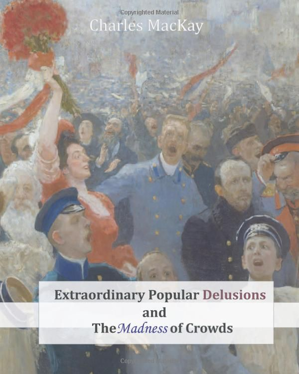 Extraordinary Popular Delusions and The Madness of Crowds, Charles MacKay - We may think that the Great Crash of 1929, junk bonds of the '80s, and over-valued high-tech stocks of the '90s are peculiarly 20th century aberrations, but Mackay's classic--first published in 1841--shows that the madness and confusion of crowds knows no limits, and has no temporal bounds.