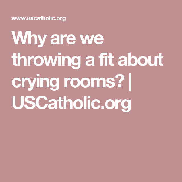 Why are we throwing a fit about crying rooms? | USCatholic.org