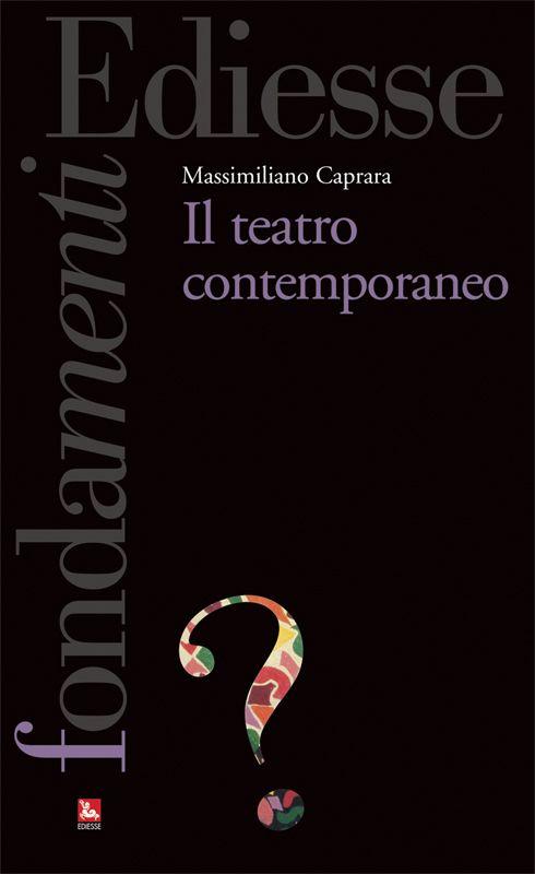 """""""Teatro contemporaneo"""" di Massimiliano Caprara ed. Ediesse"""