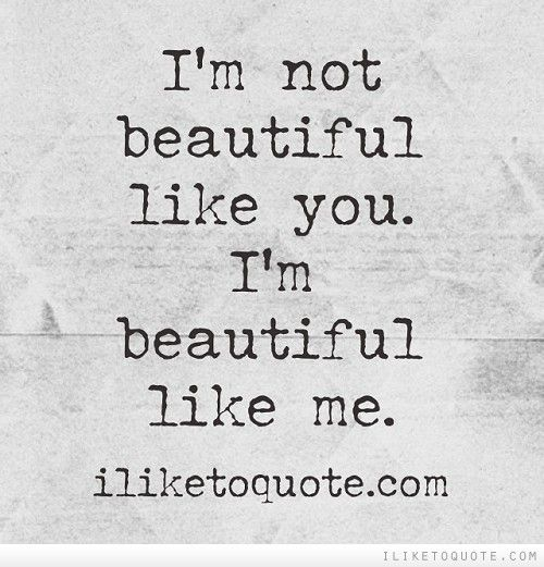 Im Not Beautiful Like You Im Beautiful Like Me Words To Live