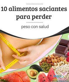 10 alimentos saciantes para perder peso con salud..
