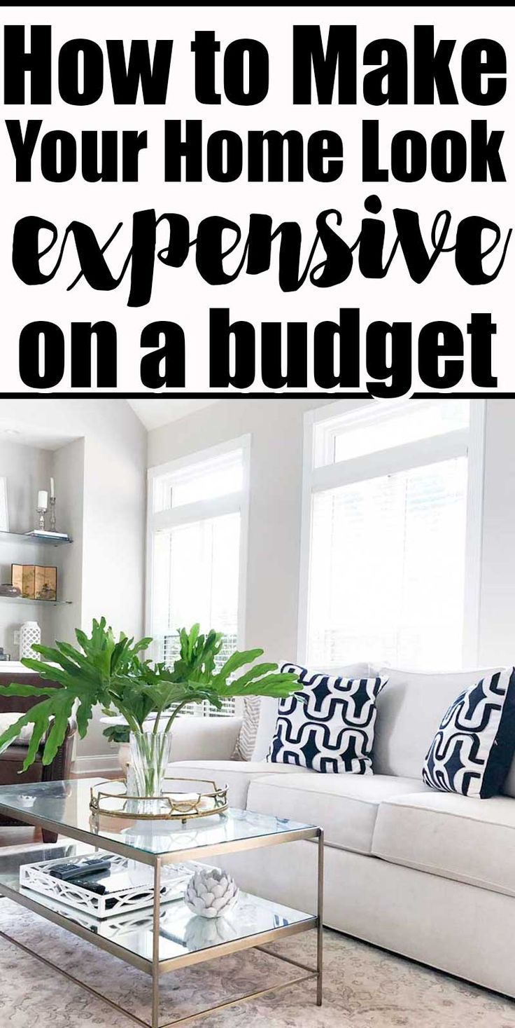 How To Make Your Home Look Expensive On A Budget Home