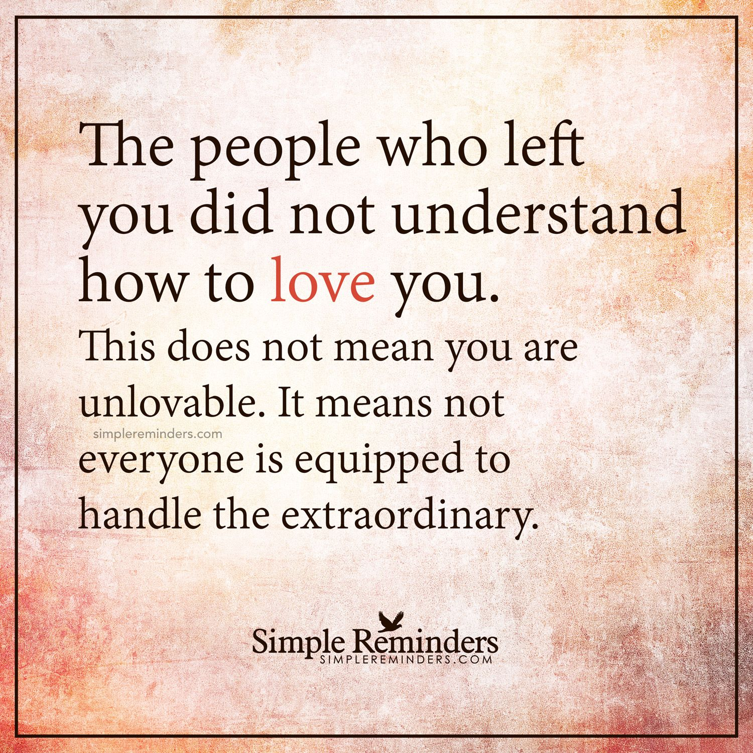 You Are Not Unlovable The People Who Left You Did Not Understand How To Love  You