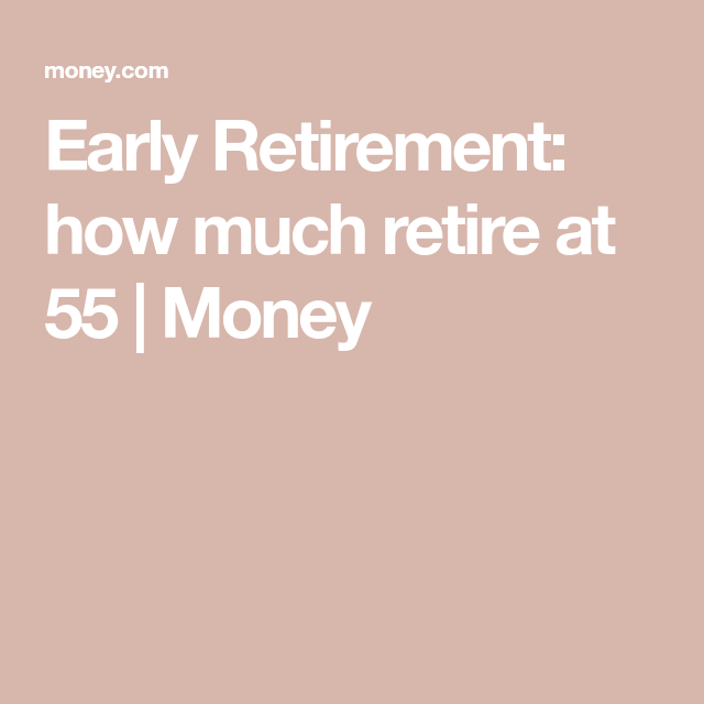 How Much Money Do I Really Need To Retire At 55 Early Retirement Retirement Money Sign