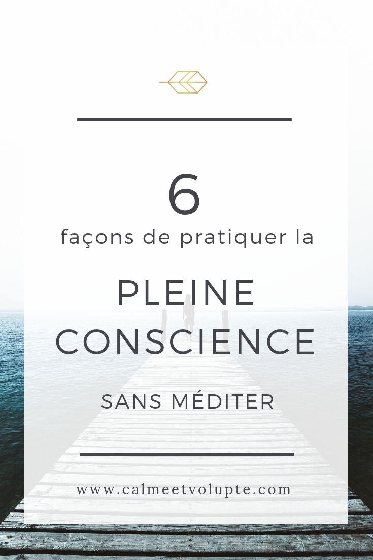 On Peut Aussi Pratiquer La Pleine Conscience Sans Faire De Meditation Assise Et Formelle Je Vous Donne 6 Pleine Conscience Meditation Apprendre La Meditation