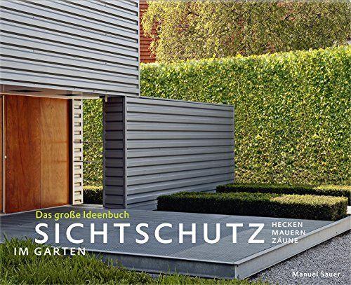 Sichtschutz im Garten - Das große Ideenbuch Hecken, Mauern, Zäune