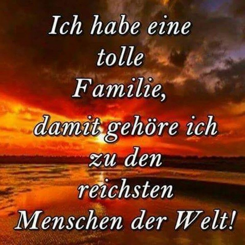Ich Habe Eine Tolle Familie Und Damit Gehore Ich Zu Den Reichsten Menschen Der Welt Spruche Weisheiten Spruche Spruche Zitate