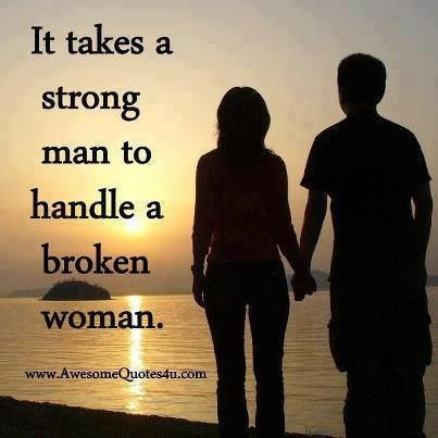 It Takes A Strong Man To Handle A Broken Woman Life Quotes