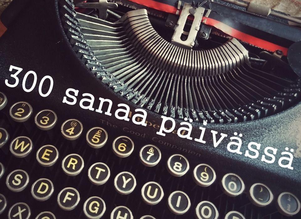 Tällä hetkellä bloggaustaktiikkani on yksinkertainen: kirjoitan 300 sanaa päivässä!