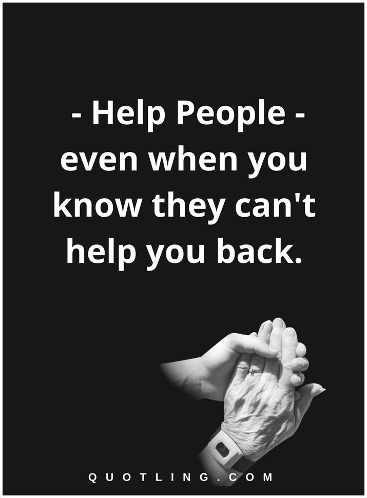 Helping Others Quotes Helping Others Quotes Help People Even When You Know They Can't Help .