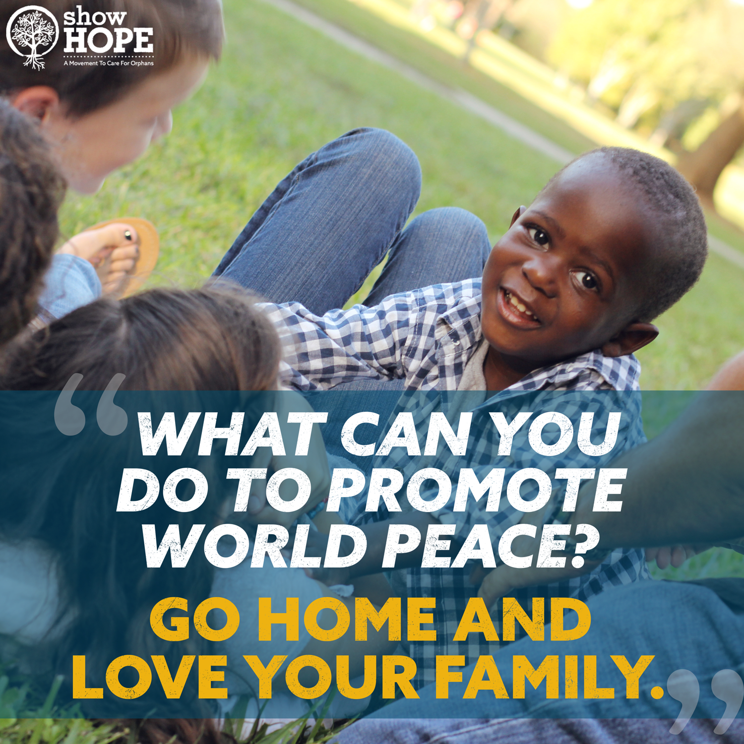 """""""What can you do to promote world peace? Go home and love your family."""" - Mother Teresa"""