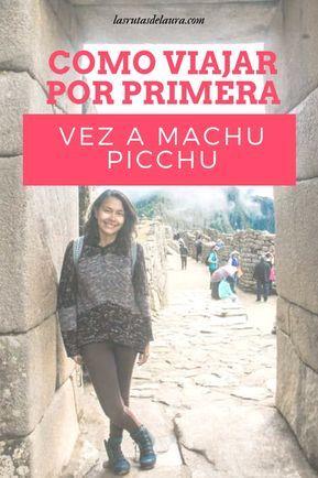 Machu Picchu, como viajar por primera vez / Rutas de Laura