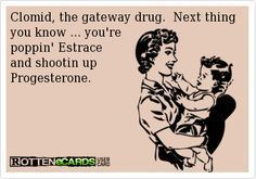 Clomid, the gateway drug. Next thing you know...you're poppin' Estrace and shooting up Progresterone! #infertility humor.  Questions about PCOS? Ask them at www.SoulCysters.net >>