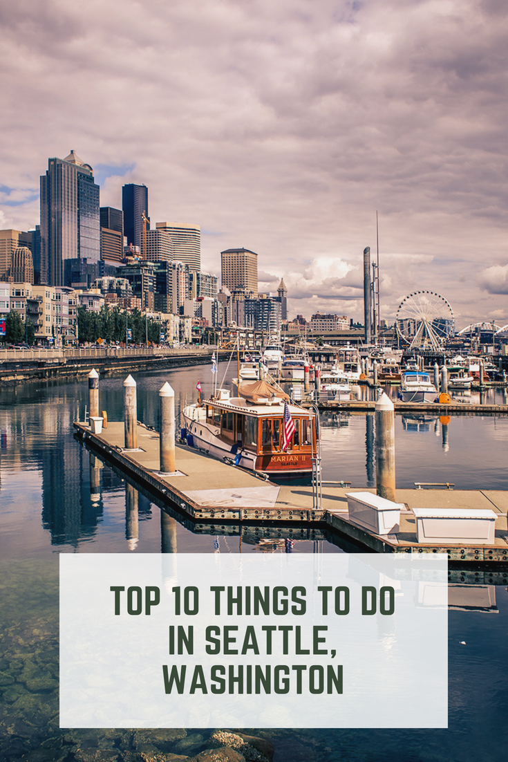 Are You Looking For The Top 10 Things To Do In Seattle Area We Put Together A List Of Best While On Vacation