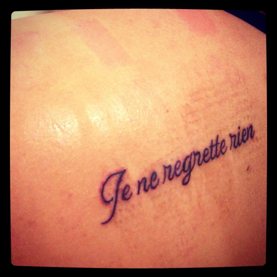 "French tattoo..""je ne regrette rien""...no regrets Tattoo"