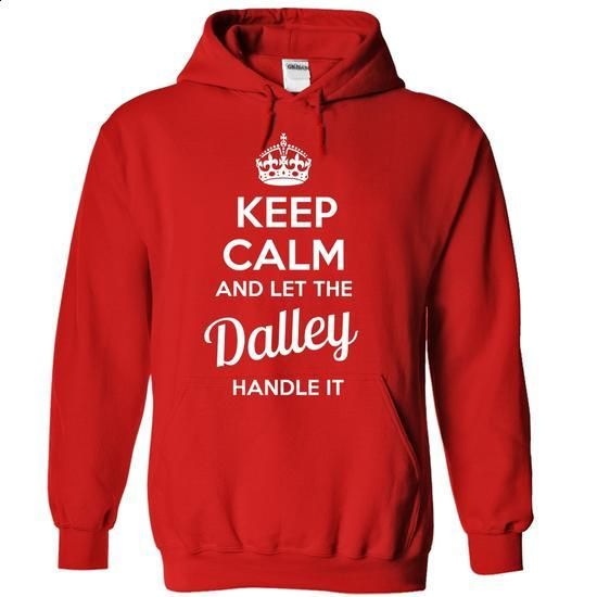 Dalley - KEEP CALM AND LET THE Dalley HANDLE IT - #tshirt #sweatshirt street. ORDER HERE => https://www.sunfrog.com/Valentines/Dalley--KEEP-CALM-AND-LET-THE-Dalley-HANDLE-IT-55347825-Guys.html?68278