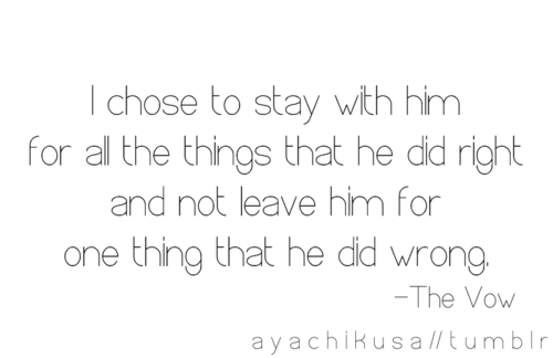 I Chose To Stay For All The Things That He Did Right And Not Leave
