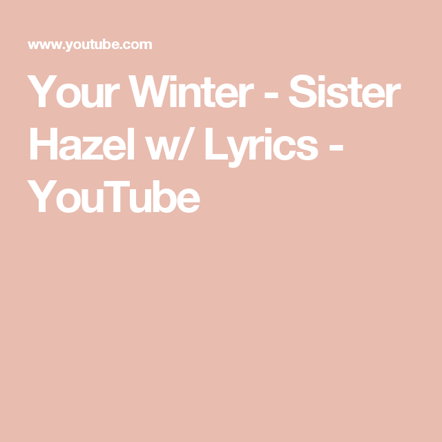 your winter sister hazel w lyrics youtube lyrics sisters winter