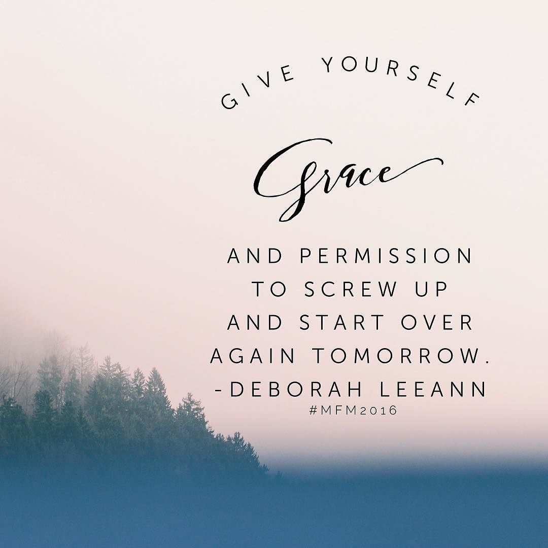 Give yourself grace and permission to screw up