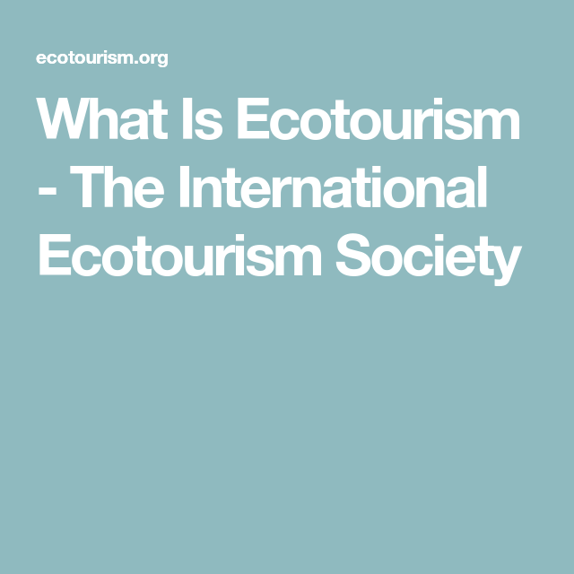 What Is Ecotourism The International Ecotourism Society How To