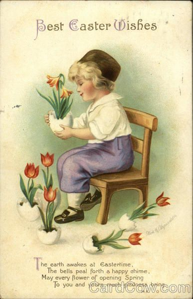 Best Easter Wishes with Dutch Boy and Tulips Series 1908 The earth awakes at Eastertime, The bells peal forth a happy chime, May every flower of opening Spring To you and yours much gladness bring