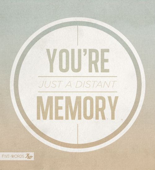 you re just a distant memory words memories quotes words of wisdom