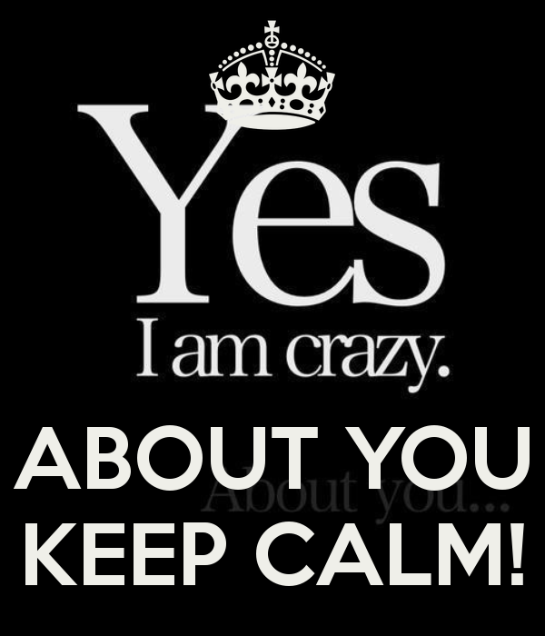 Yes I M Crazy About You Keep Calm By Jmk Funny Quotes Words Quotes