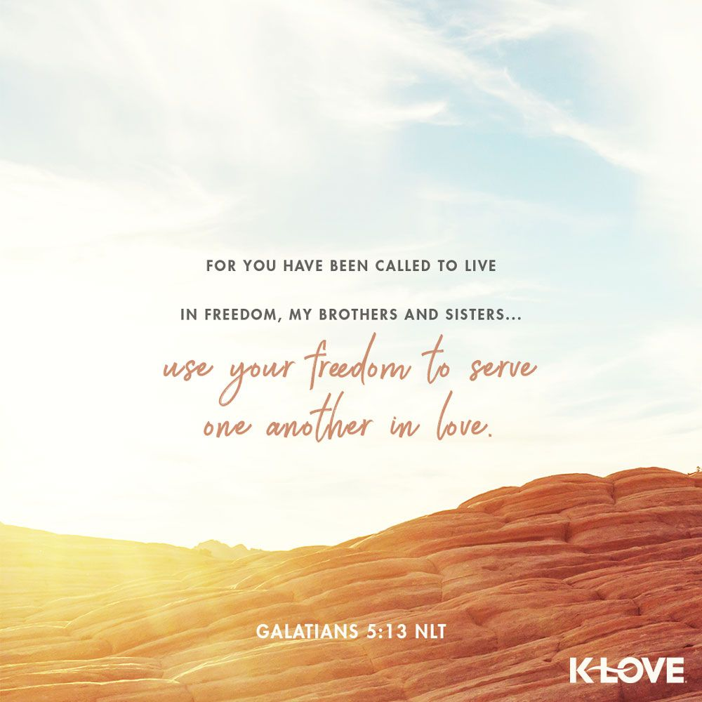 K Love S Verse Of The Day For You Have Been Called To Live In Freedom My Brothers And Sisters Use Your Bible Qoutes Encouraging Verses Verses About Love