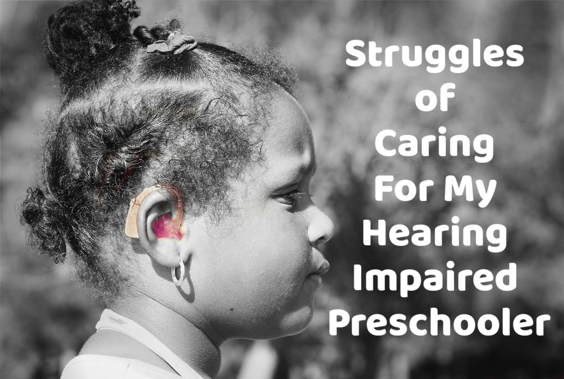The Struggles of Caring For My Hearing Impaired Preschooler Hearing Aid Hearing loss Parenting Sensorineural